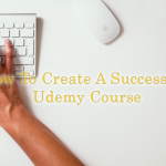 10 steps to create a successful Udemy course for new instructors 2017