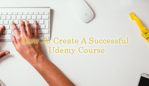 10 steps to create a successful Udemy course for new instructors 2018