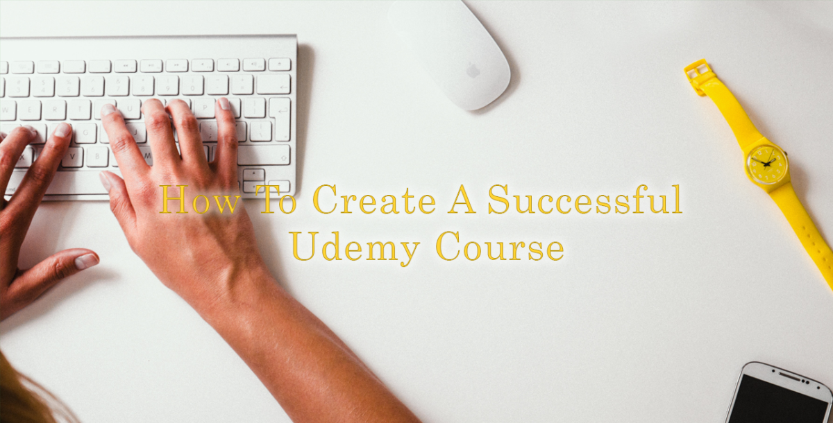 10 steps to create a successful Udemy course for new