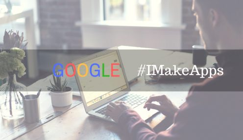 Google's #IMakeApps Campaign: A Great Initiative to Promote App and Game Developers