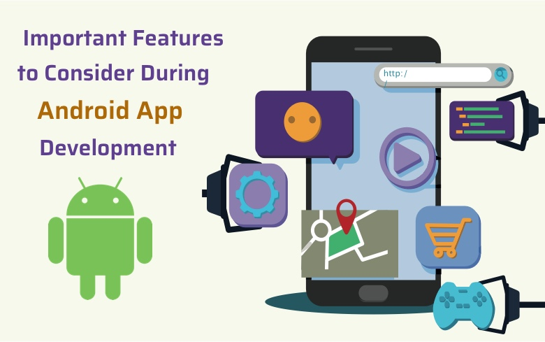 3 Important Features that You Should Consider During the Android App Development