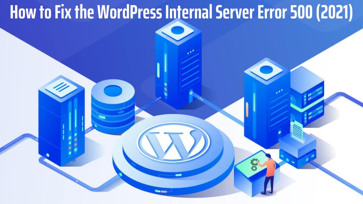 how to fix the http error 500 wordpress 2021